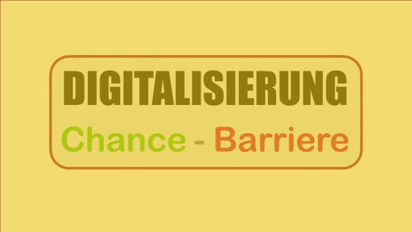 Digitalisierung: Chance - Barriere
